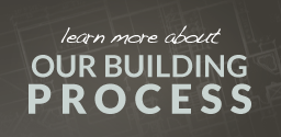 Learn more about our building process